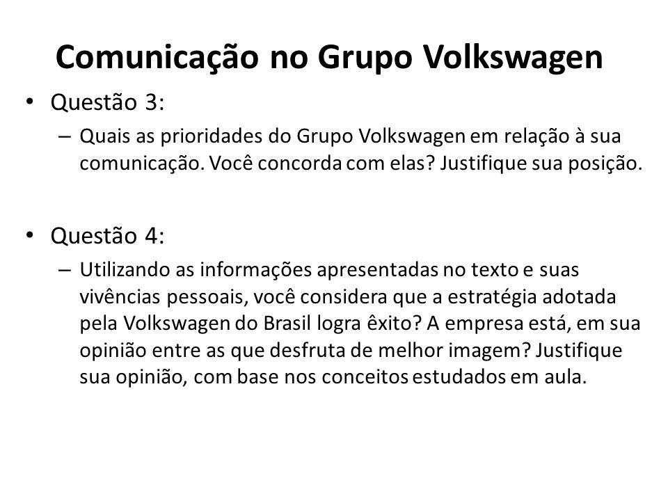 Comunicação no Grupo Volkswagen Questão 3: – Quais as prioridades do Grupo Volkswagen em relação à sua comunicação. Você concorda com elas? Justifique