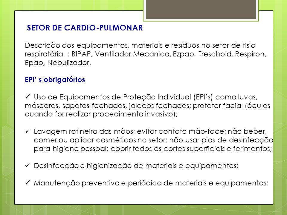 SETOR DE CARDIO-PULMONAR Descrição dos equipamentos, materiais e resíduos no setor de fisio respiratória : BIPAP, Ventilador Mecânico, Ezpap, Treschol