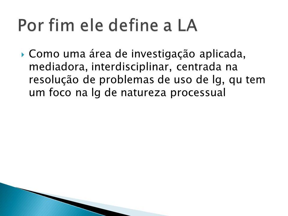 Como uma área de investigação aplicada, mediadora, interdisciplinar, centrada na resolução de problemas de uso de lg, qu tem um foco na lg de natureza