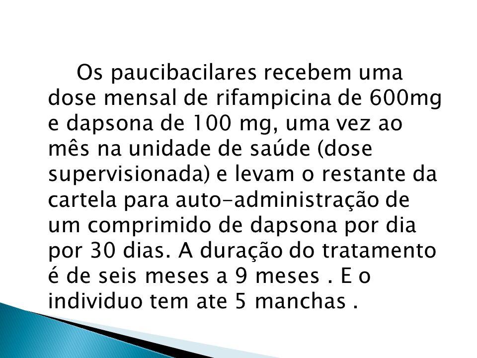 Os paucibacilares recebem uma dose mensal de rifampicina de 600mg e dapsona de 100 mg, uma vez ao mês na unidade de saúde (dose supervisionada) e leva