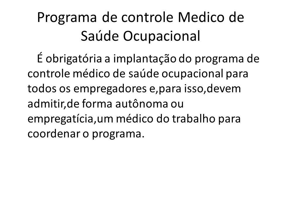 Programa de controle Medico de Saúde Ocupacional É obrigatória a implantação do programa de controle médico de saúde ocupacional para todos os emprega