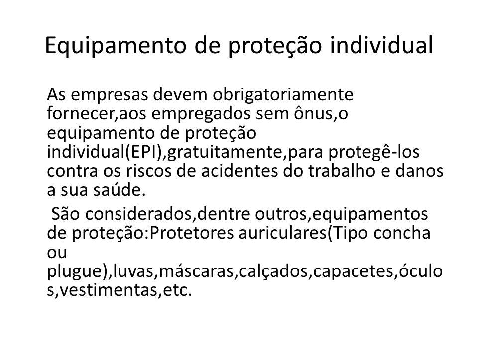 Equipamento de proteção individual As empresas devem obrigatoriamente fornecer,aos empregados sem ônus,o equipamento de proteção individual(EPI),gratu
