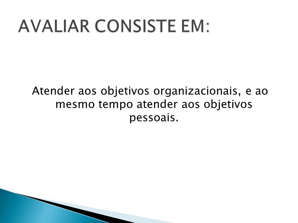 Atender aos objetivos organizacionais, e ao mesmo tempo atender aos objetivos pessoais.