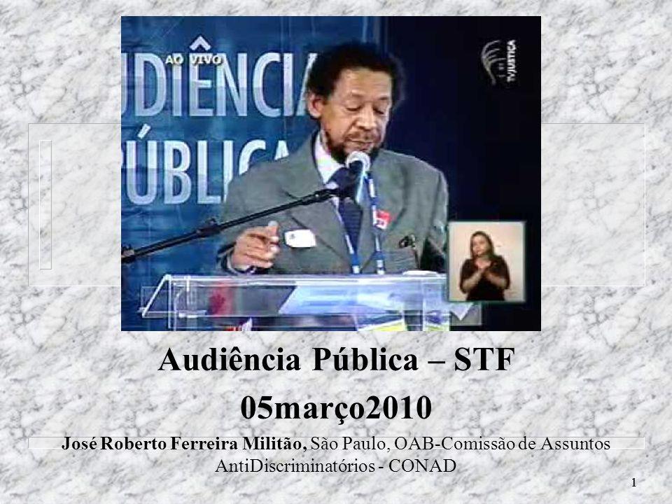 11 Audiência Pública – STF 05março2010 José Roberto Ferreira Militão, São Paulo, OAB-Comissão de Assuntos AntiDiscriminatórios - CONAD