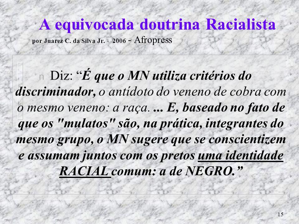 14 Venho lembrar ao E. STF: Na voz de MILTON SANTOS, que a ´relativa tolerância´ é um patrimônio nacional: é a DEMOCRACIA racial, oriundas da COR da M