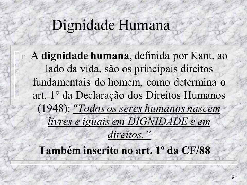 9 Dignidade Humana n A dignidade humana, definida por Kant, ao lado da vida, são os principais direitos fundamentais do homem, como determina o art.
