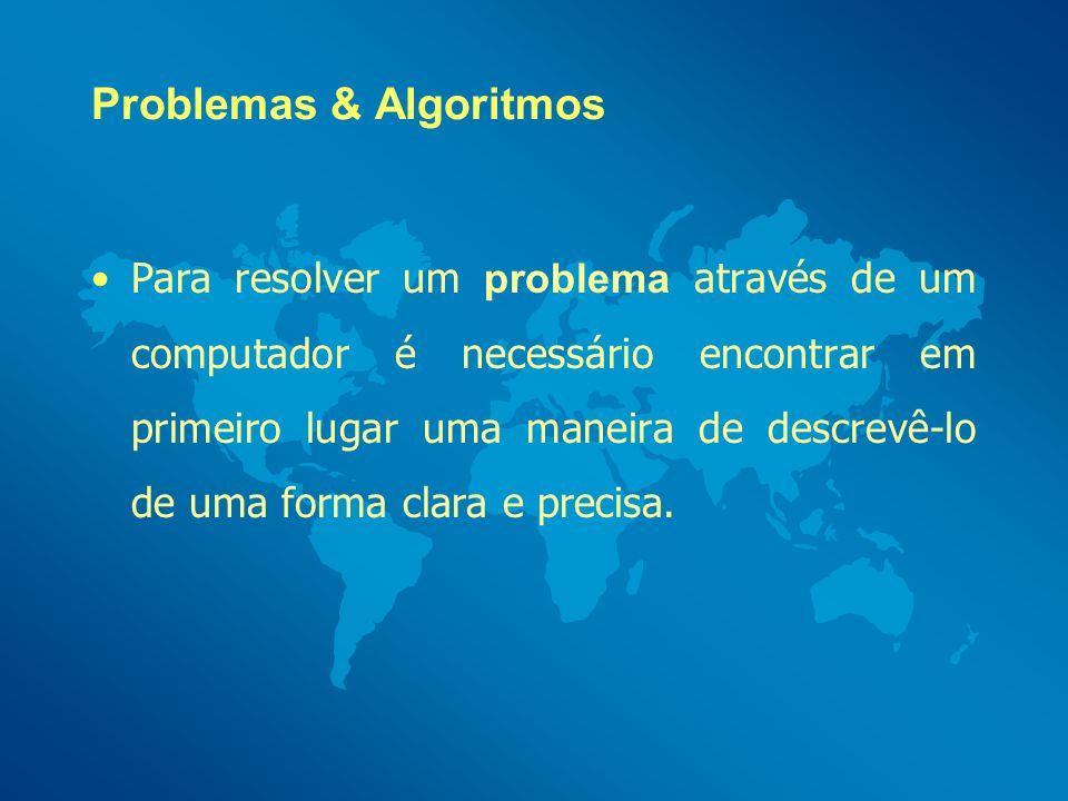 Problemas & Algoritmos É também preciso que encontremos uma sequência de passos que conduzam à sua resolução.