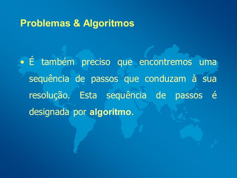 Problemas & Algoritmos A noção de algoritmo é central para toda a informática.