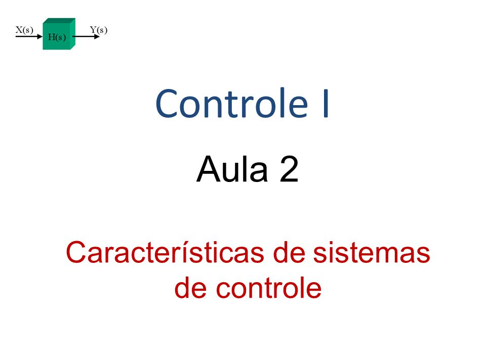 Controle I Aula 2 Características de sistemas de controle