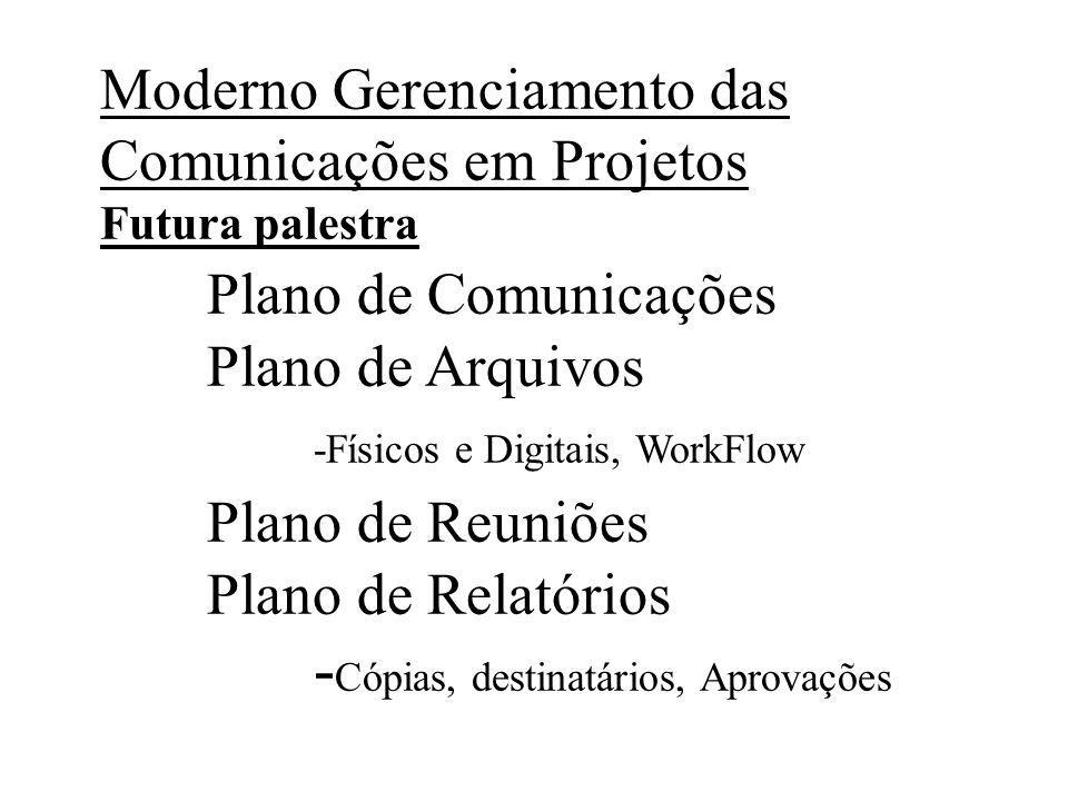 Os Gerentes passam 90 % do seu tempo se comunicando (PMI-97) Comunicação de Informações: - Gerenciais - Técnicas