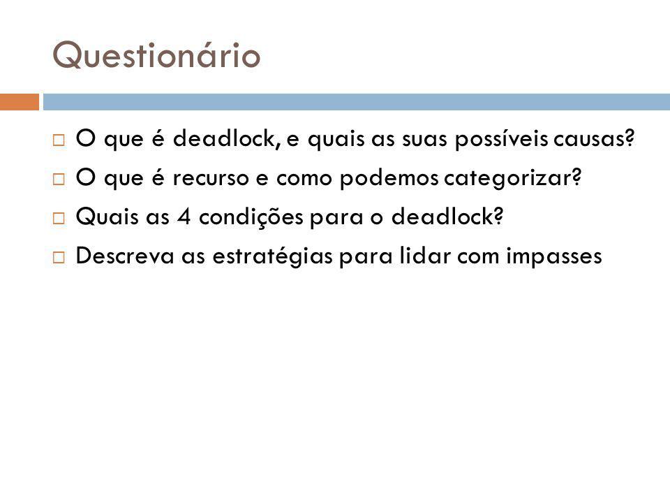Questionário O que é deadlock, e quais as suas possíveis causas.