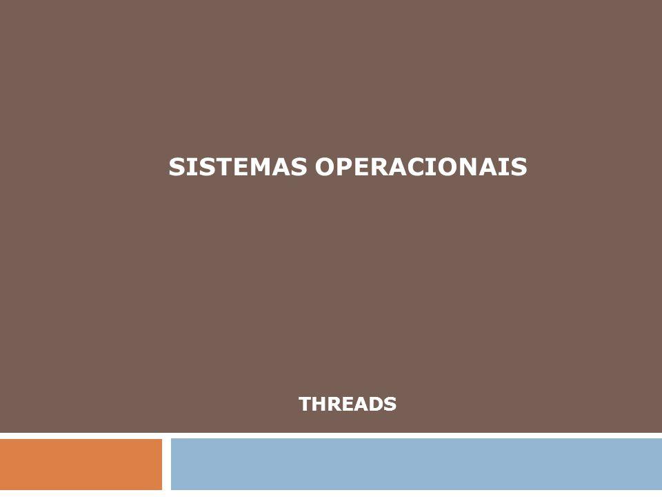 Processos 2 Sistemas Operacionais tradicionais: Cada processo tem um único espaço de endereçamento e um único fluxo de controle Existem situações onde é desejável ter múltiplos fluxos de controle compartilhando o mesmo espaço de endereçamento: Solução: threads