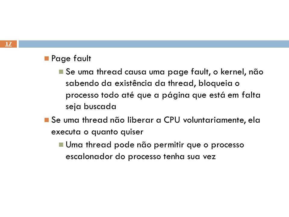 17 Page fault Se uma thread causa uma page fault, o kernel, não sabendo da existência da thread, bloqueia o processo todo até que a página que está em