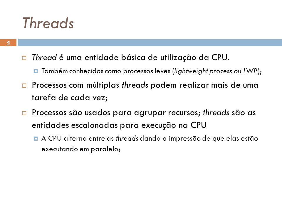 Threads 4 Thread é uma entidade básica de utilização da CPU. Também conhecidos como processos leves (lightweight process ou LWP); Processos com múltip