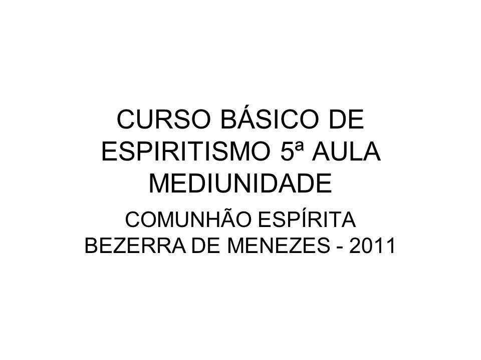 CURSO BÁSICO DE ESPIRITISMO 5ª AULA MEDIUNIDADE COMUNHÃO ESPÍRITA BEZERRA DE MENEZES - 2011