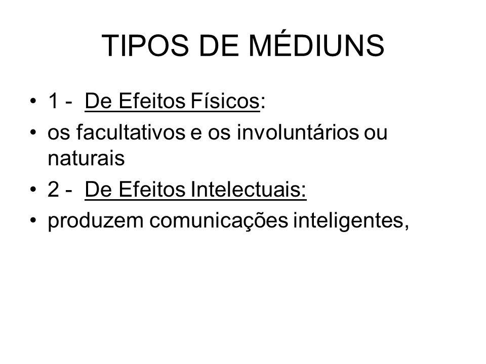 TIPOS DE MÉDIUNS 1 - De Efeitos Físicos: os facultativos e os involuntários ou naturais 2 - De Efeitos Intelectuais: produzem comunicações inteligente