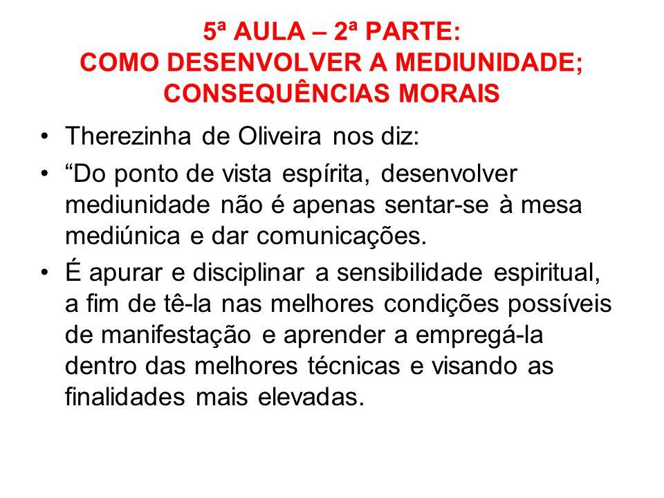 5ª AULA – 2ª PARTE: COMO DESENVOLVER A MEDIUNIDADE; CONSEQUÊNCIAS MORAIS Therezinha de Oliveira nos diz: Do ponto de vista espírita, desenvolver mediu