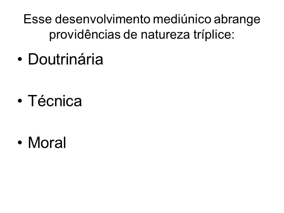 Esse desenvolvimento mediúnico abrange providências de natureza tríplice: Doutrinária Técnica Moral