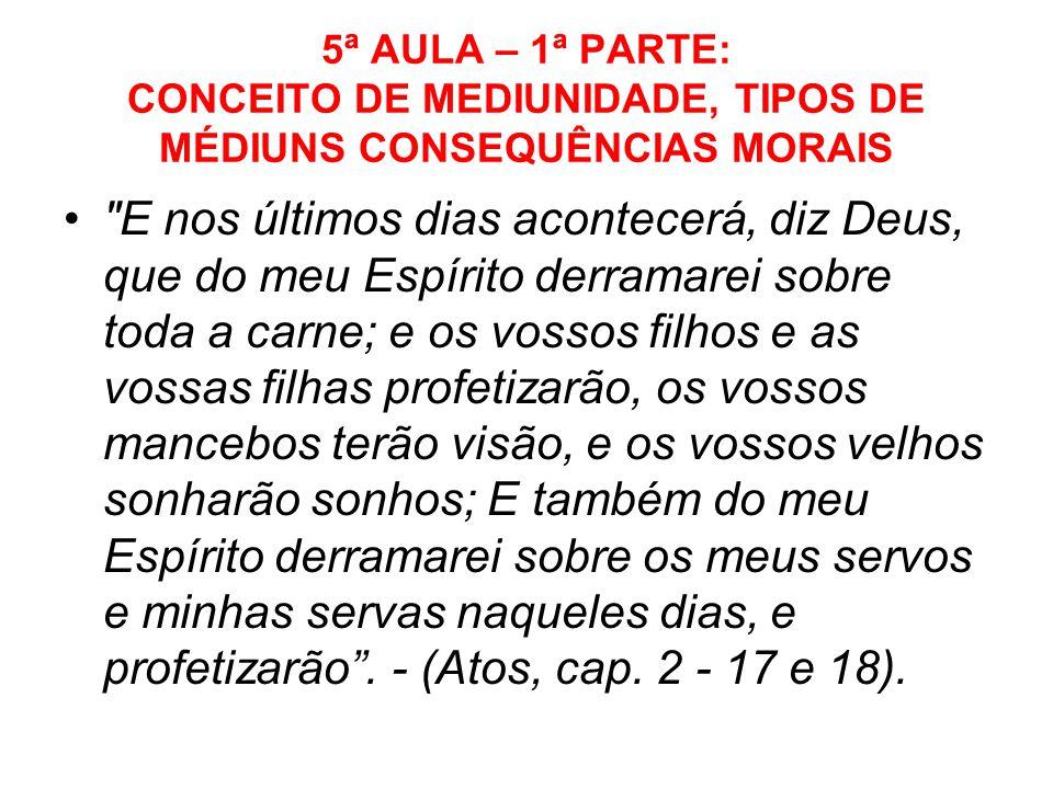 5ª AULA – 1ª PARTE: CONCEITO DE MEDIUNIDADE, TIPOS DE MÉDIUNS CONSEQUÊNCIAS MORAIS
