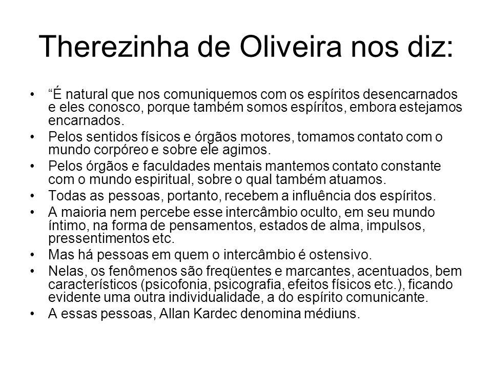 Therezinha de Oliveira nos diz: É natural que nos comuniquemos com os espíritos desencarnados e eles conosco, porque também somos espíritos, embora es
