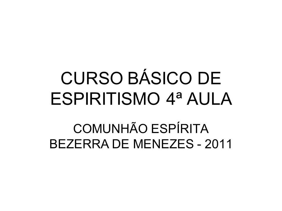 CURSO BÁSICO DE ESPIRITISMO 4ª AULA COMUNHÃO ESPÍRITA BEZERRA DE MENEZES - 2011