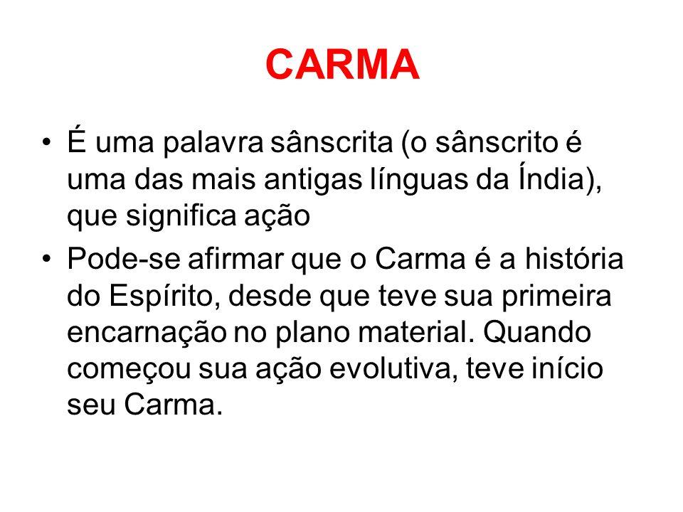 CARMA É uma palavra sânscrita (o sânscrito é uma das mais antigas línguas da Índia), que significa ação Pode-se afirmar que o Carma é a história do Espírito, desde que teve sua primeira encarnação no plano material.