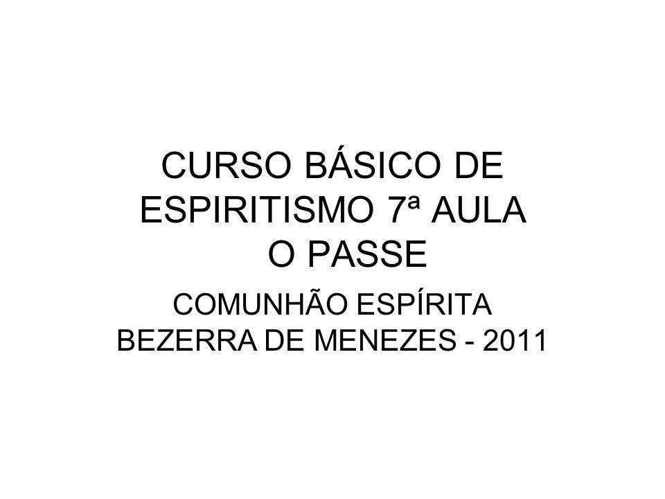 CURSO BÁSICO DE ESPIRITISMO 7ª AULA O PASSE COMUNHÃO ESPÍRITA BEZERRA DE MENEZES - 2011