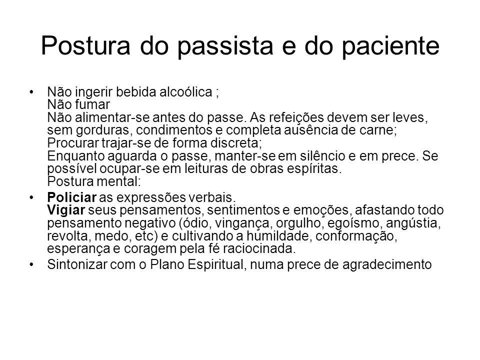Postura do passista e do paciente Não ingerir bebida alcoólica ; Não fumar Não alimentar-se antes do passe. As refeições devem ser leves, sem gorduras