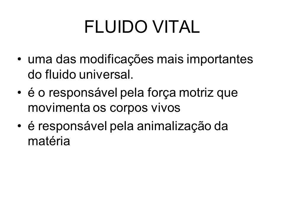 FLUIDO VITAL uma das modificações mais importantes do fluido universal.