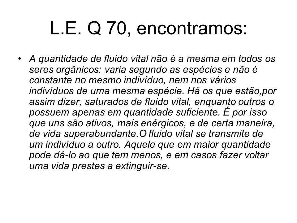 L.E. Q 70, encontramos: A quantidade de fluido vital não é a mesma em todos os seres orgânicos: varia segundo as espécies e não é constante no mesmo i
