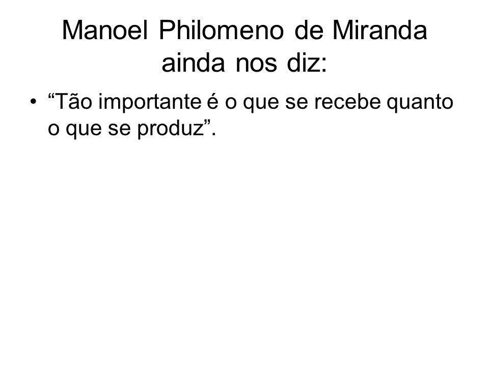 Manoel Philomeno de Miranda ainda nos diz: Tão importante é o que se recebe quanto o que se produz.