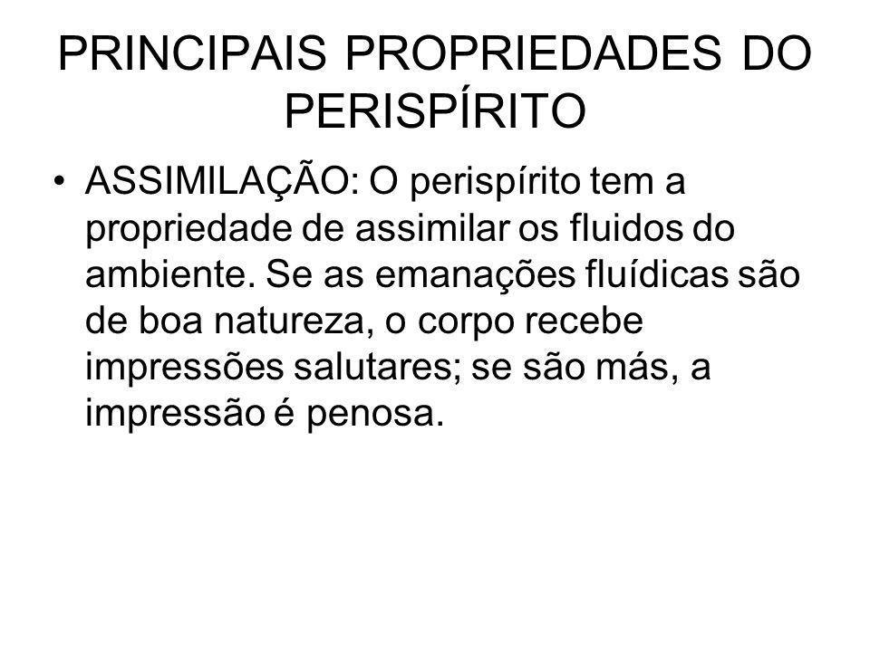 PRINCIPAIS PROPRIEDADES DO PERISPÍRITO ASSIMILAÇÃO: O perispírito tem a propriedade de assimilar os fluidos do ambiente.