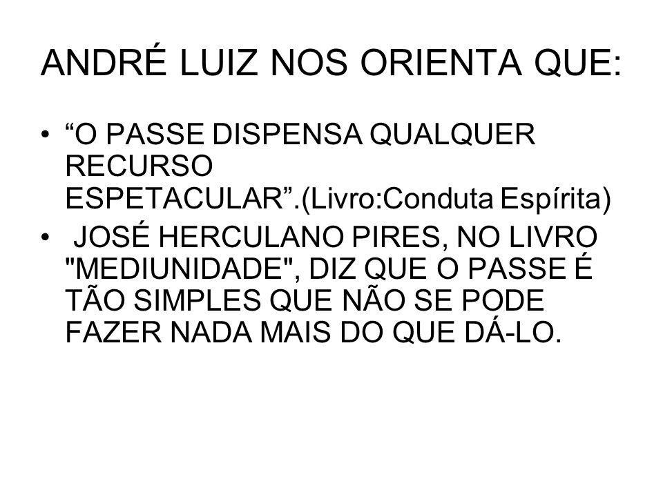 ANDRÉ LUIZ NOS ORIENTA QUE: O PASSE DISPENSA QUALQUER RECURSO ESPETACULAR.(Livro:Conduta Espírita) JOSÉ HERCULANO PIRES, NO LIVRO