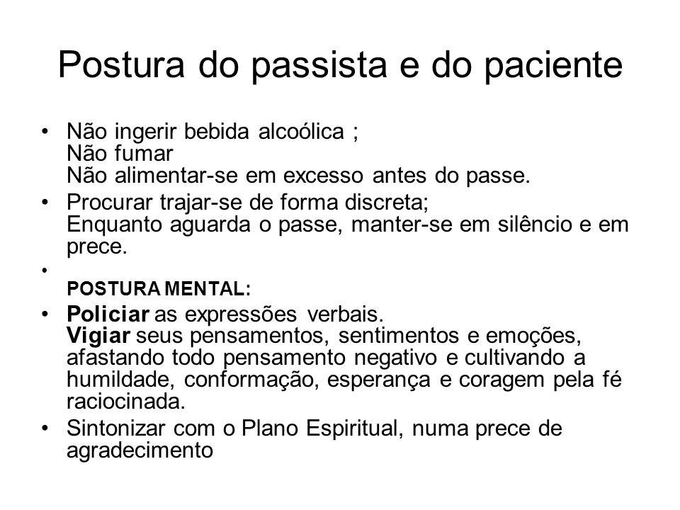 Postura do passista e do paciente Não ingerir bebida alcoólica ; Não fumar Não alimentar-se em excesso antes do passe. Procurar trajar-se de forma dis