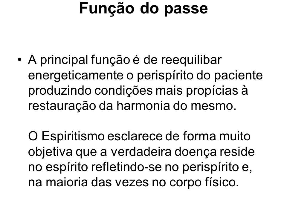 Função do passe A principal função é de reequilibar energeticamente o perispírito do paciente produzindo condições mais propícias à restauração da har