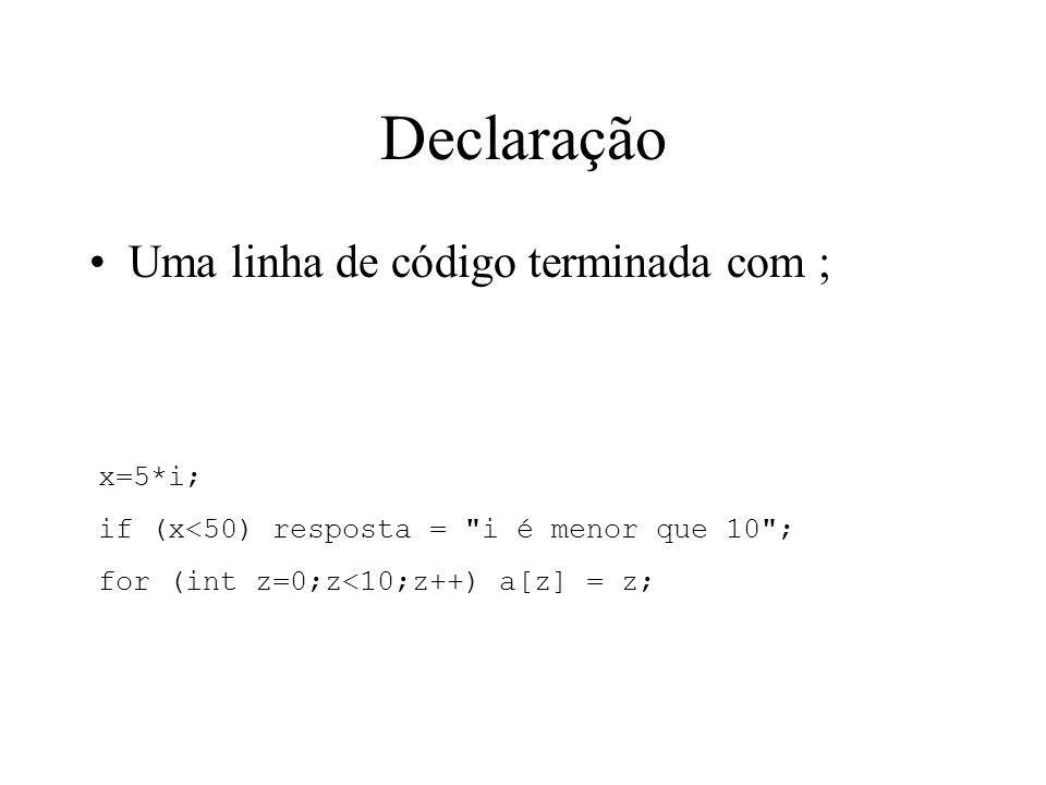 Declaração Uma linha de código terminada com ; x=5*i; if (x<50) resposta =