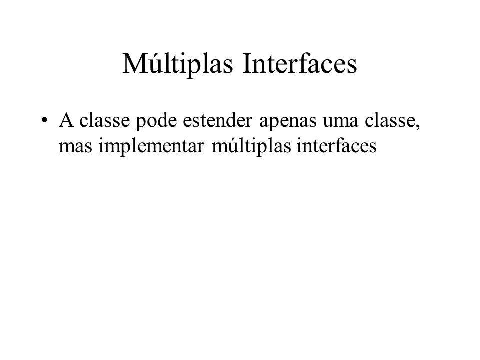 Múltiplas Interfaces A classe pode estender apenas uma classe, mas implementar múltiplas interfaces