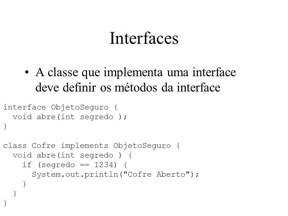 Interfaces A classe que implementa uma interface deve definir os métodos da interface interface ObjetoSeguro { void abre(int segredo ); } class Cofre