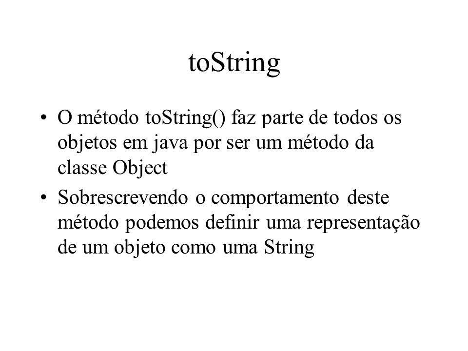 toString O método toString() faz parte de todos os objetos em java por ser um método da classe Object Sobrescrevendo o comportamento deste método pode