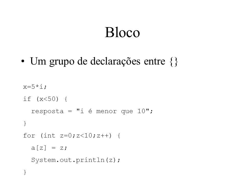 Bloco Um grupo de declarações entre {} x=5*i; if (x<50) { resposta =