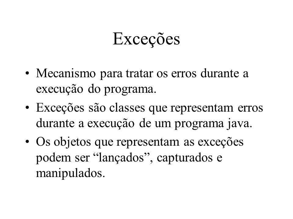 Exceções Mecanismo para tratar os erros durante a execução do programa. Exceções são classes que representam erros durante a execução de um programa j