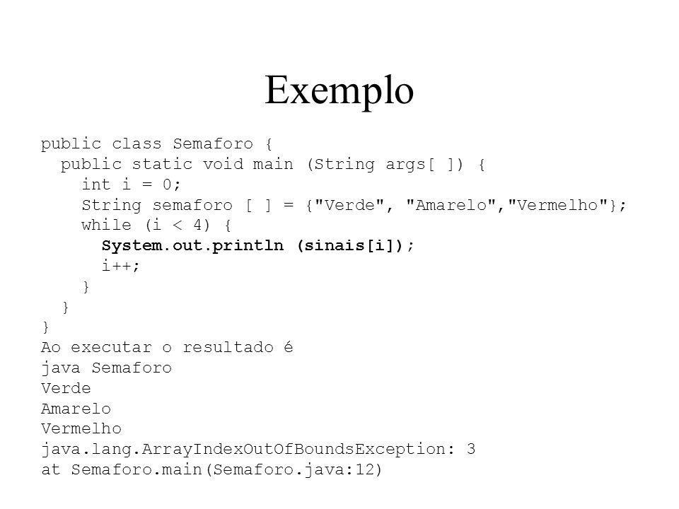 Exemplo public class Semaforo { public static void main (String args[ ]) { int i = 0; String semaforo [ ] = {