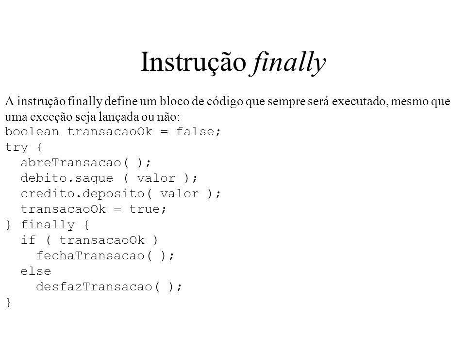 Instrução finally A instrução finally define um bloco de código que sempre será executado, mesmo que uma exceção seja lançada ou não: boolean transaca