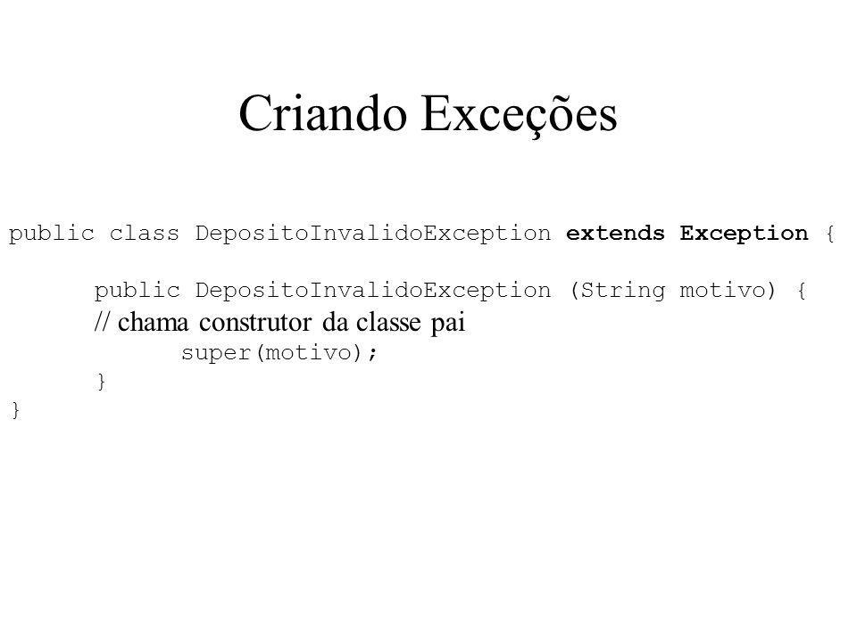 Criando Exceções public class DepositoInvalidoException extends Exception { public DepositoInvalidoException (String motivo) { // chama construtor da