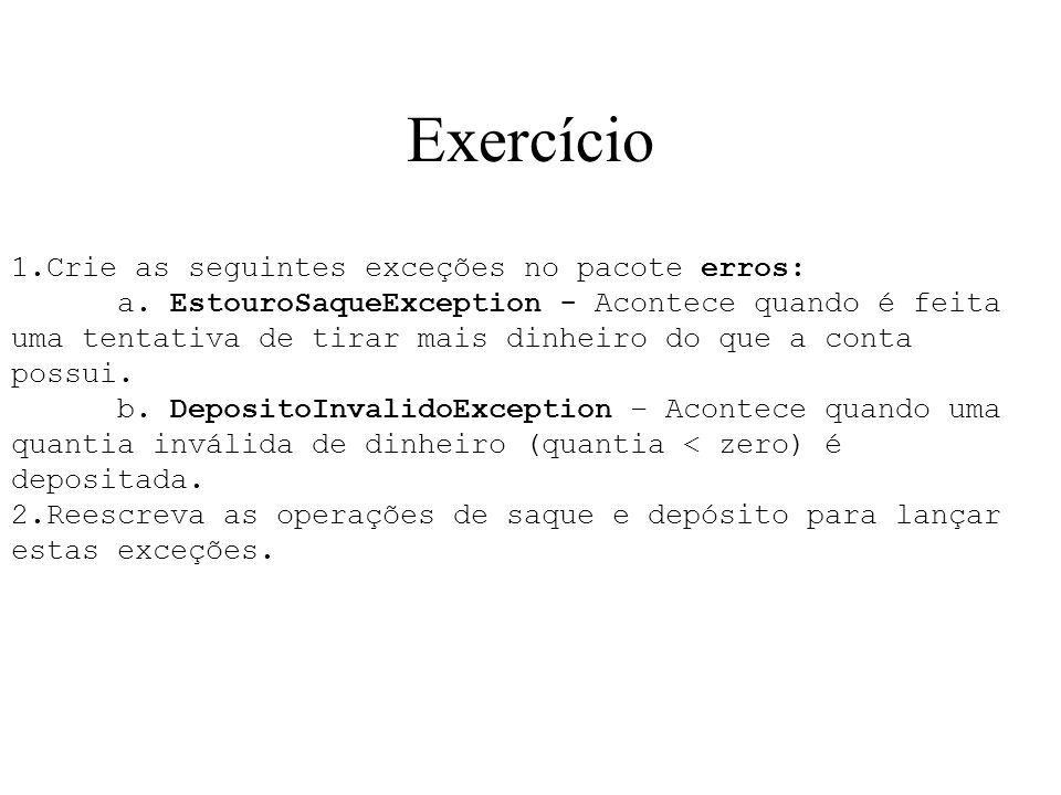 Exercício 1.Crie as seguintes exceções no pacote erros: a. EstouroSaqueException - Acontece quando é feita uma tentativa de tirar mais dinheiro do que