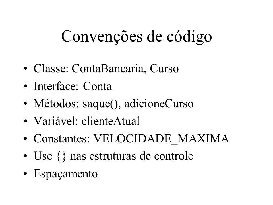 Convenções de código Classe: ContaBancaria, Curso Interface: Conta Métodos: saque(), adicioneCurso Variável: clienteAtual Constantes: VELOCIDADE_MAXIM