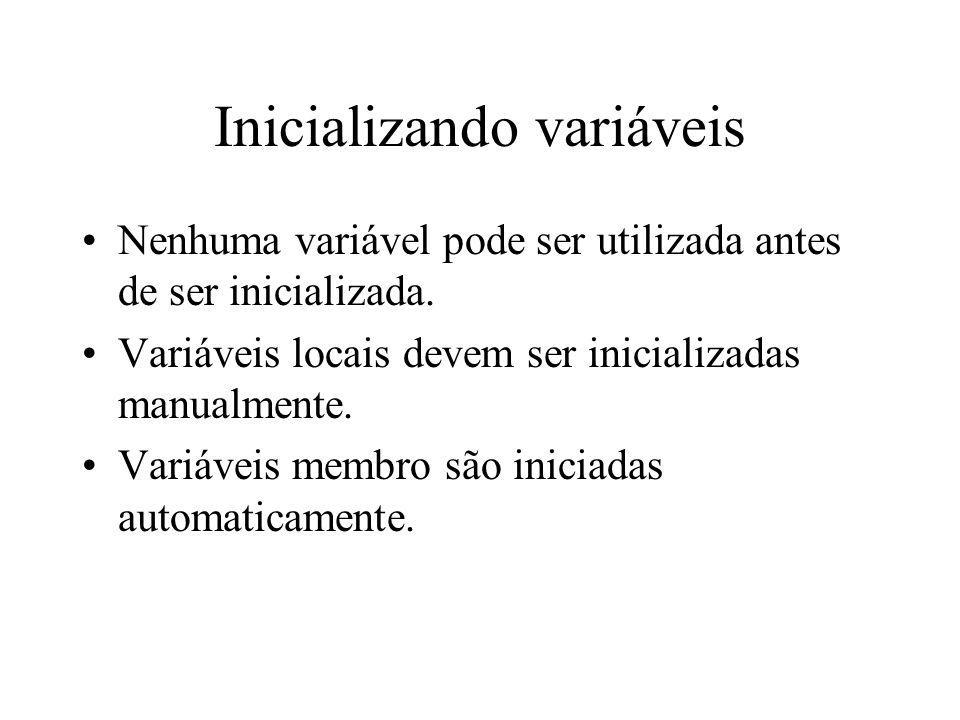 Inicializando variáveis Nenhuma variável pode ser utilizada antes de ser inicializada. Variáveis locais devem ser inicializadas manualmente. Variáveis
