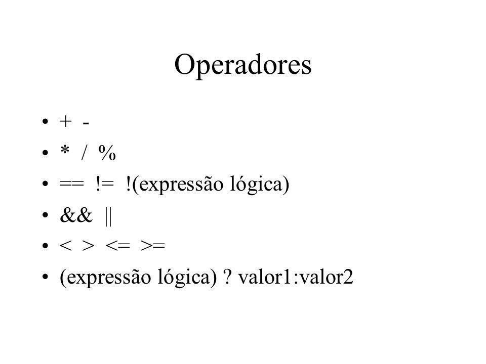 Operadores + - * / % == != !(expressão lógica) && || = (expressão lógica) ? valor1:valor2