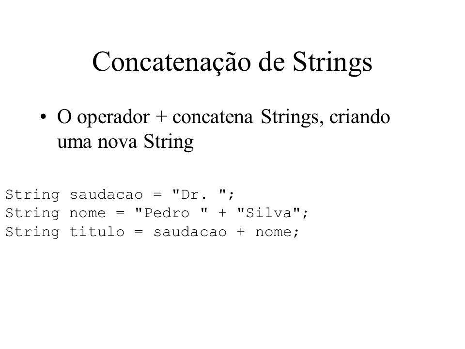 Concatenação de Strings O operador + concatena Strings, criando uma nova String String saudacao =