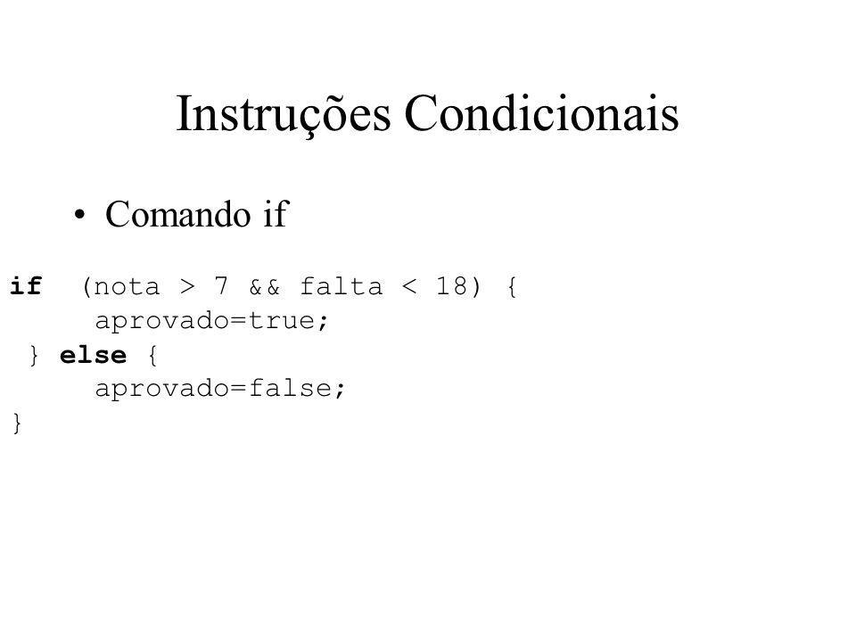 Instruções Condicionais Comando if if (nota > 7 && falta < 18) { aprovado=true; } else { aprovado=false; }
